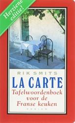 La Carte -tafelwoordenboek voor de Frans e keuken Smits, Rik
