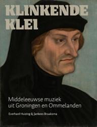 Klinkende klei -Middeleeuwse muziek uit Gronin gen en Ommelanden Huizing, Everhard