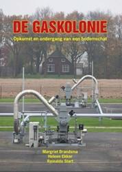 De gaskolonie -van nationale bodemschat tot G roningse tragedie Brandsma, Margriet