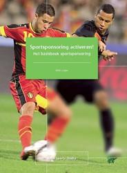 Sportsponsoring activeren! -het basisboek sportsponsoring Lagae, Wim
