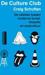 DE CULTURE CLUB -DE RELATIES TUSSEN MODERNE KUN ST, FILOSOFIE EN POPCULTUUR SCHUFTAN, CRAIG