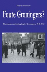 Foute Groningers? -Bijzondere rechtspleging in Gr oningen 1945-1952 Meiboom, Mieke