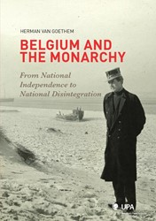 BELGIUM AND THE MONARCHY -FROM NATIONAL INDEPENDENCE TO NATIONAL DISINTEGRATION GOETHEM, HERMAN VAN
