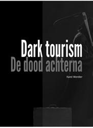 DARK TOURISM, DE DOOD ACHTERNA WERDLER, KAREL