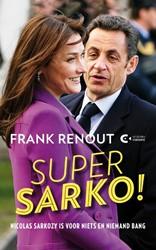 SUPER SARKO! -NICOLAS SARKOZY IS VOOR NIETS EN NIEMAND BANG RENOUT, FRANK
