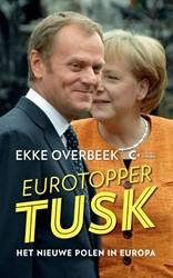 EUROTOPPER TUSK - HET NIEUWE POLEN IN EU -GEZICHT VAN HET NIEUWE EUROPA OVERBEEK, EKKE