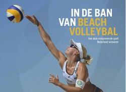 In de ban van beachvolleybal -hoe deze snelgroeiende sport N ederland veroverde Butter, Jan-Cees