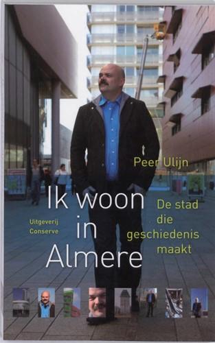 Ik woon in Almere -de stad die geschiedenis maakt Ulijn, P.