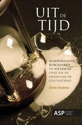 UIT DE TIJD -schopenhauer, Burckhardt en Ni etzsche over zin en onzin van Boehme, Olivier