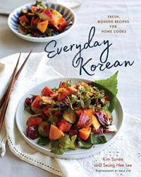 Everyday Korean -Fresh, Modern Recipes for Home Cooks Lee, Seung Hee