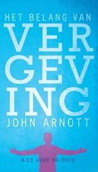 Het belang van vergeving -kies voor vrijheid Arnott, John