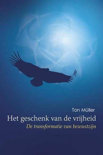 Het geschenk van de vrijheid -de transformatie van bewustzij n Muller, Ton