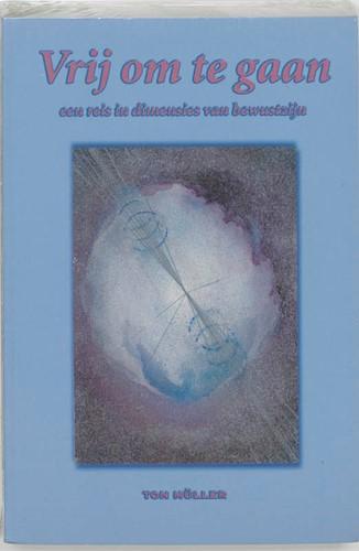 Vrij om te gaan -een reis in dimensies van bewu stzijn Muller, T.