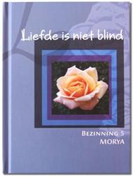 MORYA BEZINNING 5: LIEFDE IS NIET BLIND MORYA