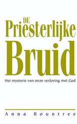 De priesterlijke bruid -Het mysterie van onze verlovin g met God Rountree, Anna