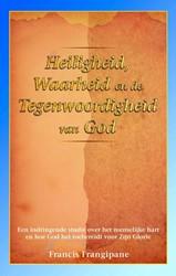 Heiligheid, waarheid en de Tegenwoordigh -een indringende studie over he t menselijke hart en hoe God h Frangipane, Francis