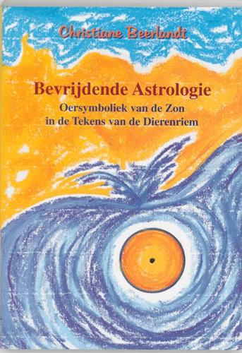 Bevrijdende astrologie -de diepere symboliek van de zo n in de tekens van de dierenri Beerlandt, Christiane