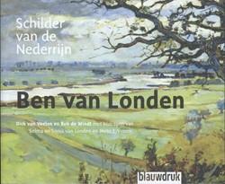 Ben van Londen schilder van de Nederrijn -1907-1987 Schilder van de Nede rrijn