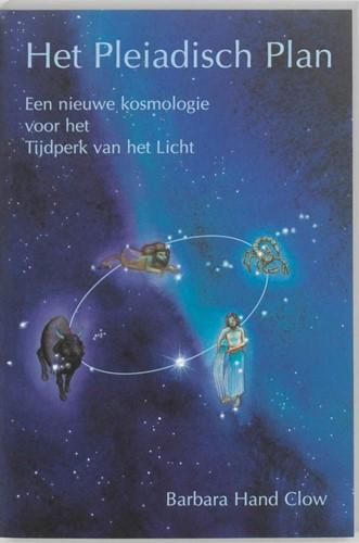 Het Pleiadisch plan -een nieuwe kosmologie voor het Tijdperk van het Licht Hand Clow, B.