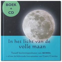 In het licht van de volle maan  Boek + c -TWAALF BEZINNINGSTEKSTEN VAN M ORYA MET DE STEM VAN GEERT CRE Crevits, Geert