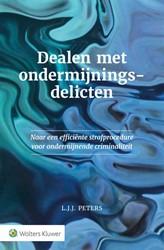 Dealen met ondermijningsdelicten -Naar een efficiente strafproce dure voor ondermijnenende crim Peters, L.J.J.