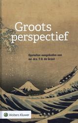Groots perspectief -Opstellen aangeboden aan mr. d rs. T.D. de Groot