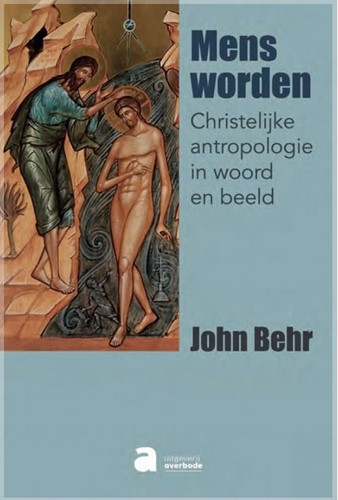 Mens worden -christelijke antropologie in w oord en beeld Behr, John