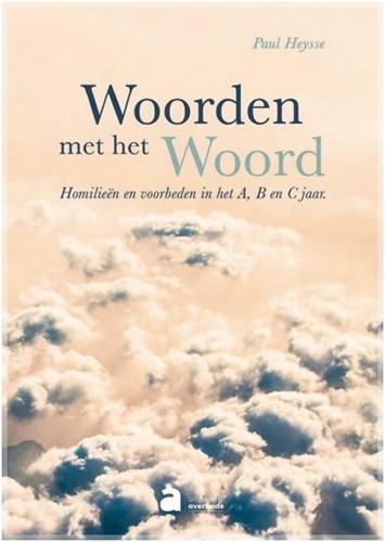Woorden met het Woord -homilieen en voorbeden in het A,B en C jaar. Heysse, Paul