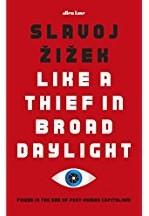 Like A Thief In Broad Daylight -Power in the Era of Post-Human Capitalism izek, Slavoj