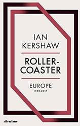 Roller-Coaster -Europe, 1950-2017 Kershaw, Ian
