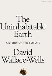 Uninhabitable Earth Wallace-Wells, David
