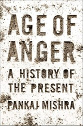 AGE OF ANGER: A HISTORY OF THE PRESENT -A History of the Present PANKAJ MISHRA