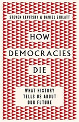 How Democracies Die -What History Tells Us About Ou r Future Levitsky, Steven