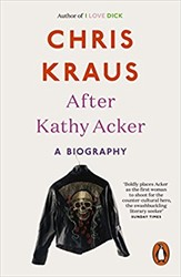 After Kathy Acker -a Biography Kraus, Chris