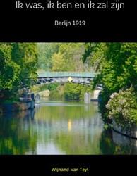 Ik was, ik ben en ik zal zijn -berlijn 1919 Van Teyl, Wijnand