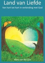 Land van Liefde -Van hart tot hart in verbindin g met God Van der Lee, Hans