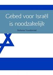 Gebed voor Israel is noodzakelijk Voordewind, Sieberen