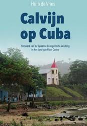 Calvijn op Cuba -het werk van de Spaanse Evange lische Zending in het land van Vries, Huib de