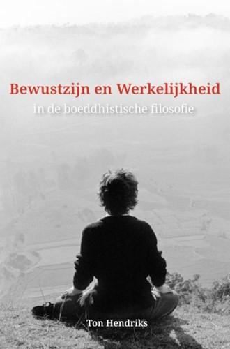 Bewustzijn en Werkelijkheid -in de boeddhistische filosofie Hendriks, Ton