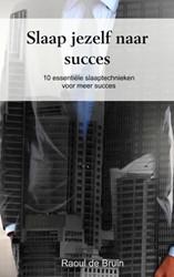 Slaap jezelf naar succes -10 essentiele slaaptechnieken voor meer succes Bruin, Raoul de