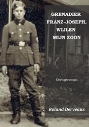 GRENADIER FRANZ-JOSEPH, WIJLEN MIJN ZOON -in Memoriam voor een Duitse Oo stfrontsoldaat Derveaux, Roland