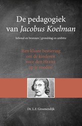 De pedagogiek van Koelman -Inhoud en bronnen, grondslag e n ambitie Groenendijk, Dr. L.F.