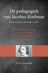 De pedagogiek van Koelman -Inhoud en bronnen, grondslag e n ambitie Groenendijk, L.F.