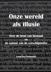 Onze wereld als illusie -Over de bron van bestaan en de natuur van de verschijnselen Van der Tol, Sjon