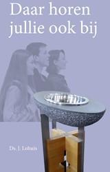 Daar horen jullie ook bij -het doopformulier uitgelegd vo or jongeren Lohuis, J.