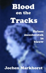 Blood On The Tracks -Dylans Meesterstuk In Blauw Markhorst, Jochen