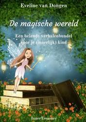 De magische wereld -Een helende verhalenbundel voo r je (innerlijk) kind Dongen, Eveline van