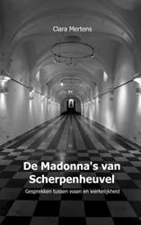 De Madonna's van Scherpenheuvel -Gesprekken tussen waan en werk elijkheid Mertens, Clara