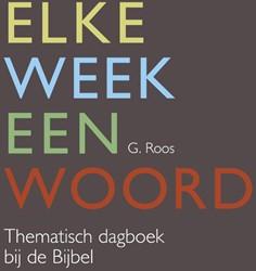 Elke week een woord -thematisch dagboek bij de Bijb el Roos, G.