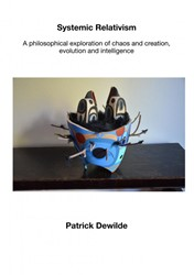 Systemic Relativism -A philosophical exploration of chaos and creativity, intelli Dewilde, Patrick